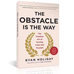 The Obstacle Is The Way: Notes